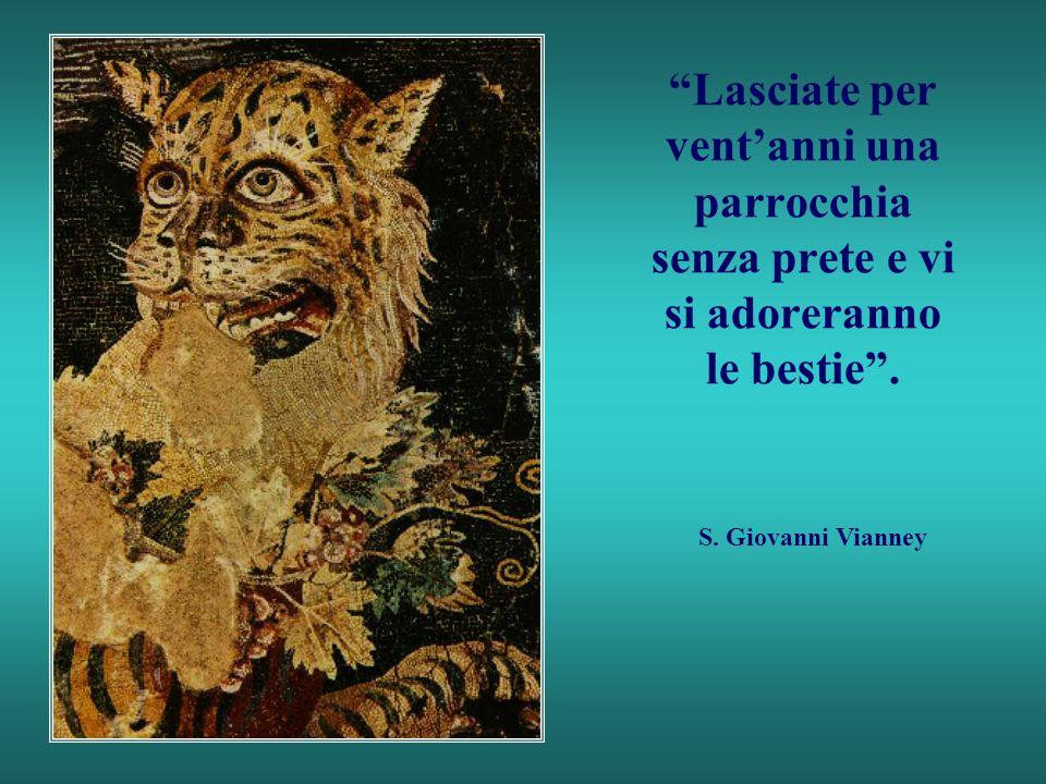Lasciate per ventanni una parrocchia senza prete e vi si adoreranno le bestie. S. Giovanni Vianney