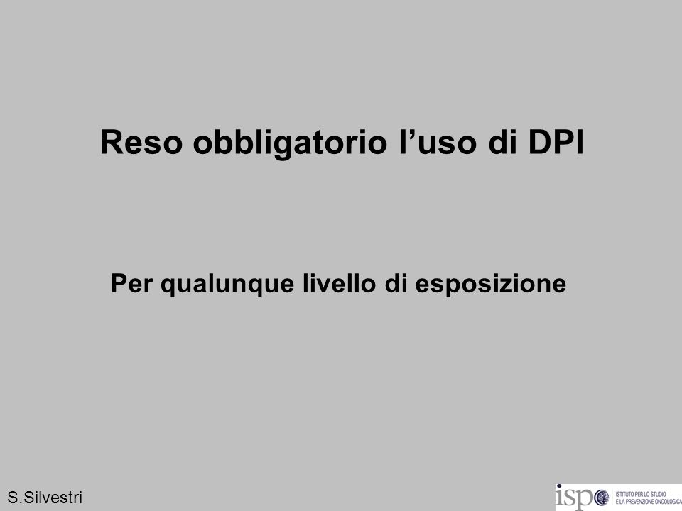 Reso obbligatorio luso di DPI Per qualunque livello di esposizione S.Silvestri