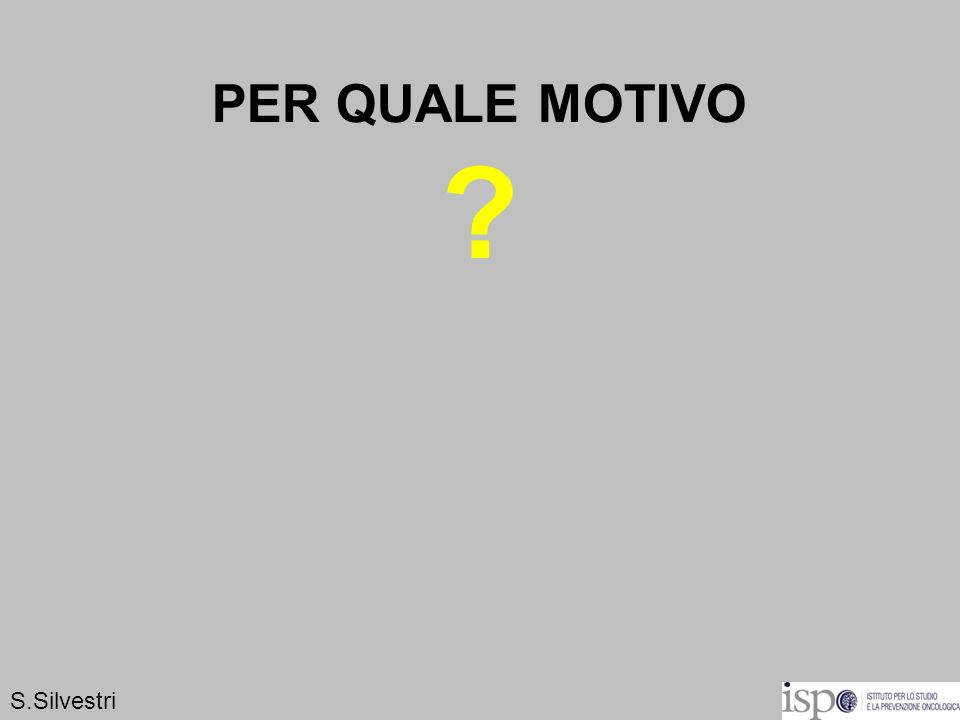 PER QUALE MOTIVO ? S.Silvestri