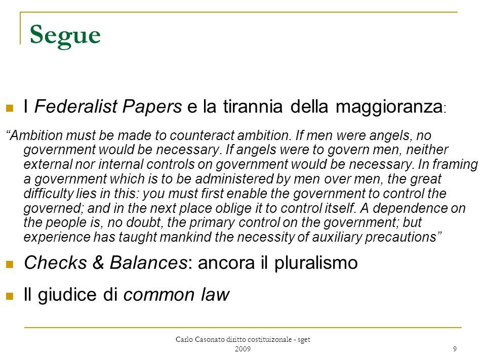 Carlo Casonato diritto costituizonale - sget 2009 9 Segue I Federalist Papers e la tirannia della maggioranza : Ambition must be made to counteract ambition.