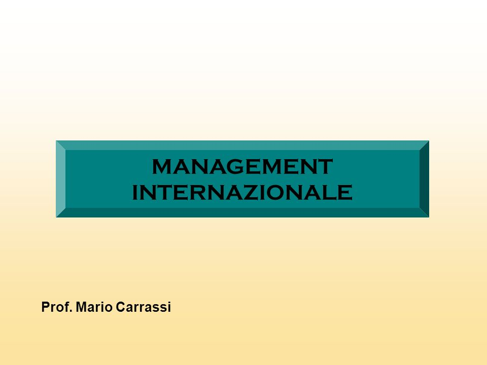 MANAGEMENT INTERNAZIONALE Prof. Mario Carrassi