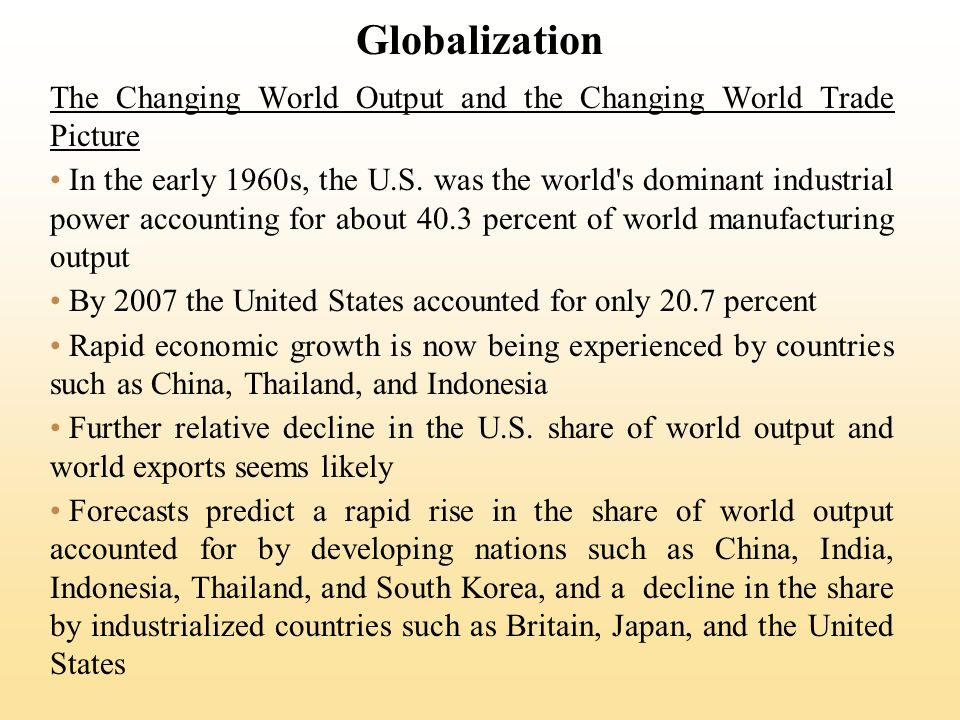 Globalization The Changing World Output and the Changing World Trade Picture In the early 1960s, the U.S.