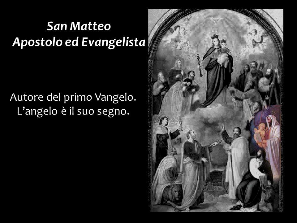 Autore del primo Vangelo. Langelo è il suo segno. San Matteo Apostolo ed Evangelista