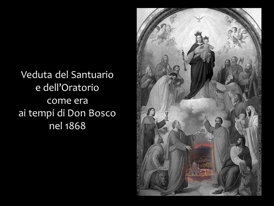 Veduta del Santuario e dellOratorio come era ai tempi di Don Bosco nel 1868