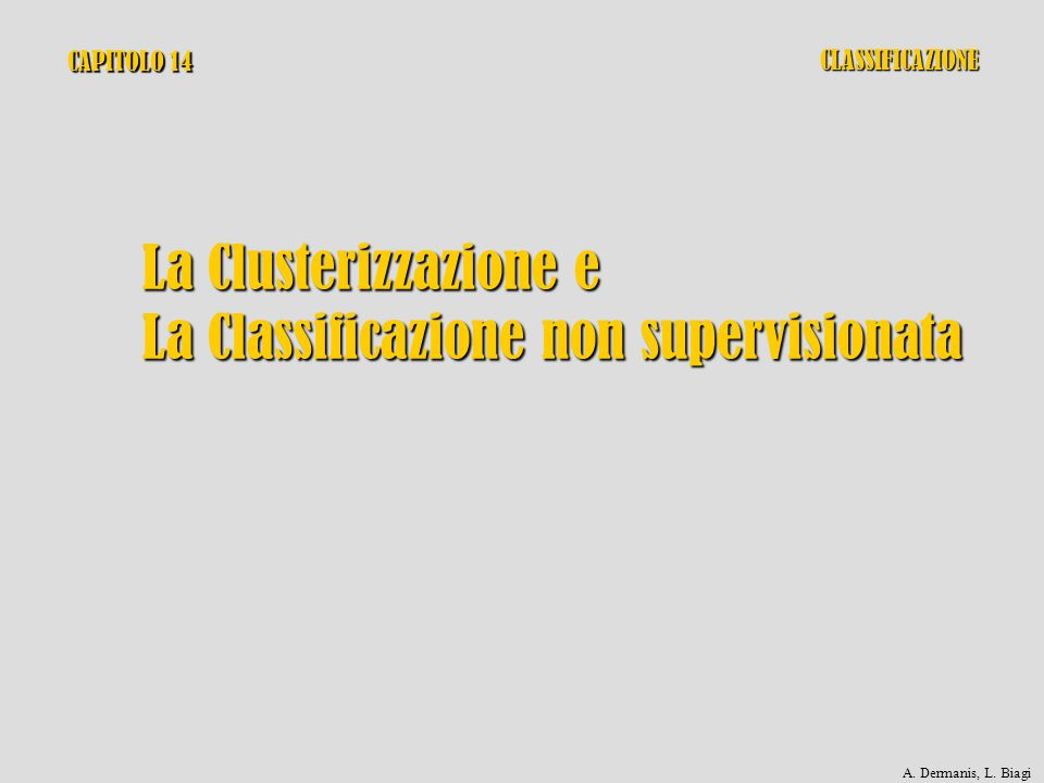 CAPITOLO 14 La Clusterizzazione e La Classificazione non supervisionata CLASSIFICAZIONE A. Dermanis, L. Biagi