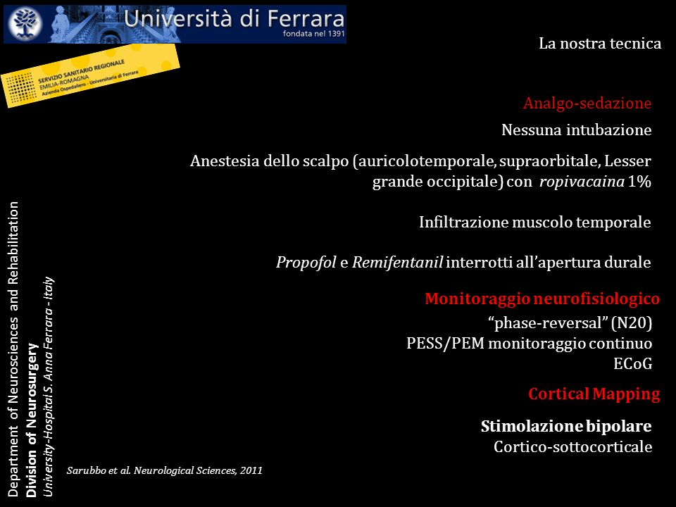 Department of Neurosciences and Rehabilitation Division of Neurosurgery University-Hospital S. Anna Ferrara - Italy La nostra tecnica Sarubbo et al. N