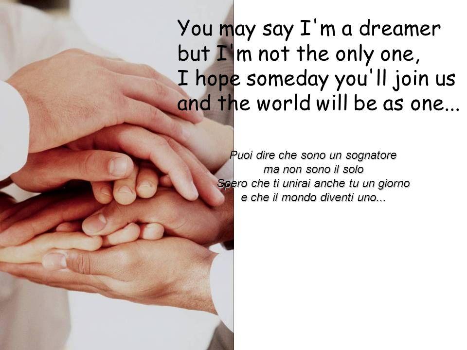 Imagine all the people sharing all the world... Immagina tutte le persone Condividere il mondo intero...
