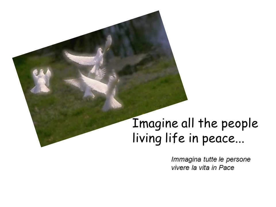 Imagine all the people living life in peace... Immagina tutte le persone vivere la vita in Pace