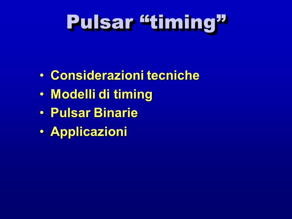 Pulsar timing Considerazioni tecnicheConsiderazioni tecniche Modelli di timingModelli di timing Pulsar BinariePulsar Binarie ApplicazioniApplicazioni