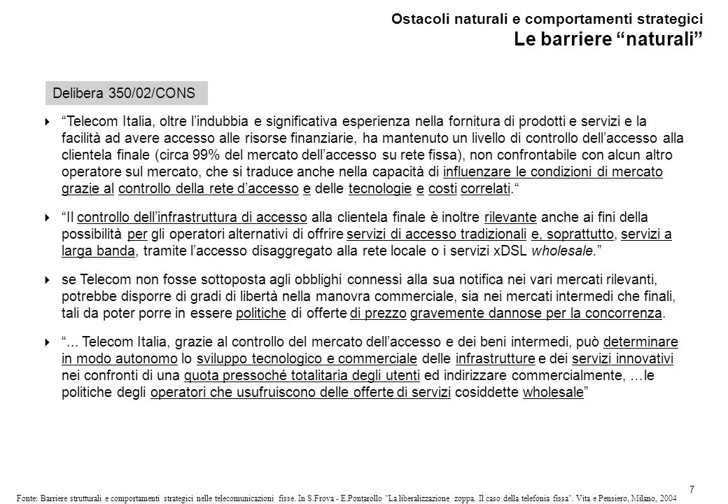 7 Fonte: Barriere strutturali e comportamenti strategici nelle telecomunicazioni fisse.