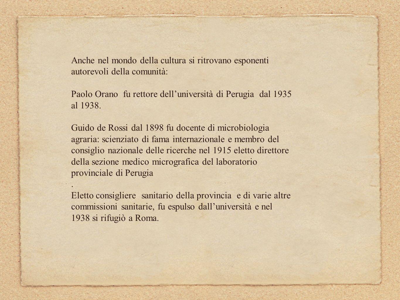 Bernardo Dessau, fisico, collaboratore di Augusto Righi, professore emerito presso lUniversità di Perugia, era giunto nel 1906 da Bologna e fu animatore insieme con la moglie Emma Goitein, pittrice e donna molto colta, di un circolo intellettuale al quale partecipavano le grandi personalità perugine quali Walter Binni e Aldo Capitini.