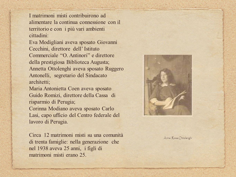 I matrimoni misti contribuirono ad alimentare la continua connessione con il territorio e con i più vari ambienti cittadini: Eva Modigliani aveva spos