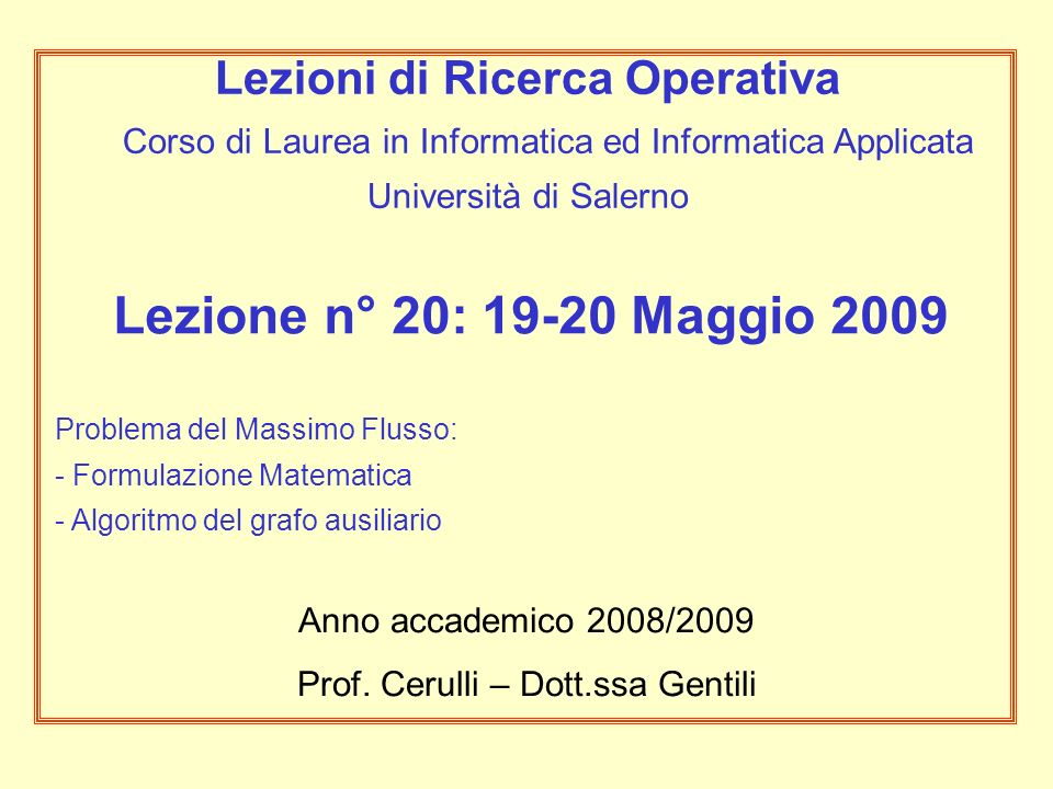 Lezione n° 20: 19-20 Maggio 2009 Problema del Massimo Flusso: - Formulazione Matematica - Algoritmo del grafo ausiliario Anno accademico 2008/2009 Pro