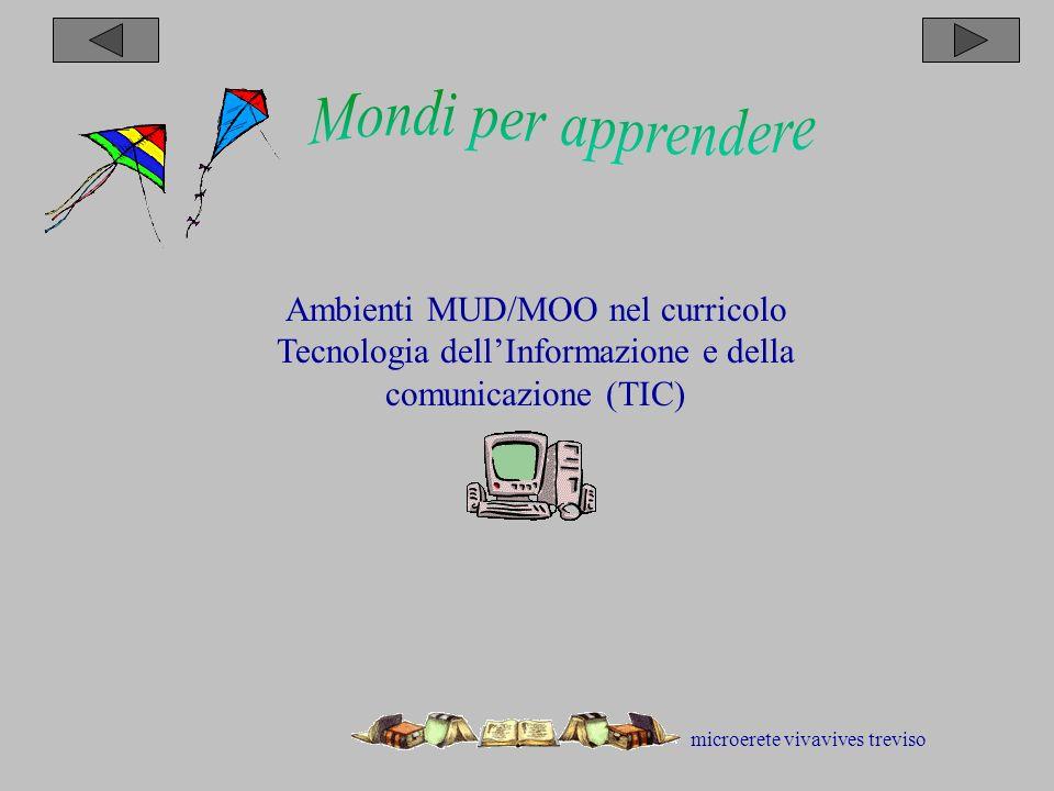 microerete vivavives treviso Ambienti MUD/MOO nel curricolo Tecnologia dellInformazione e della comunicazione (TIC)