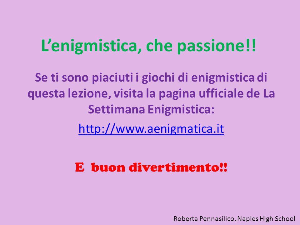 Lenigmistica, che passione!! Se ti sono piaciuti i giochi di enigmistica di questa lezione, visita la pagina ufficiale de La Settimana Enigmistica: ht