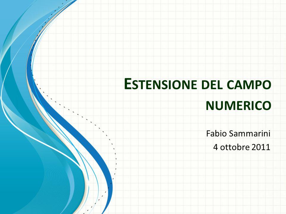 E STENSIONE DEL CAMPO NUMERICO Fabio Sammarini 4 ottobre 2011