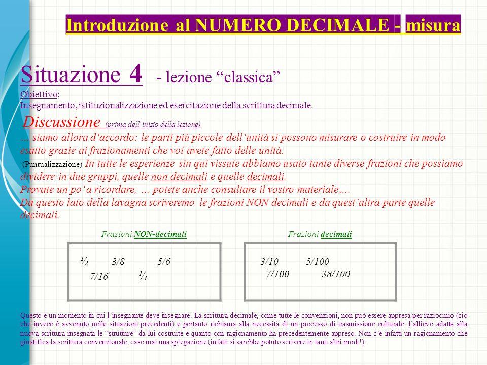 Situazione 4 - lezione classica Obiettivo: Insegnamento, istituzionalizzazione ed esercitazione della scrittura decimale.