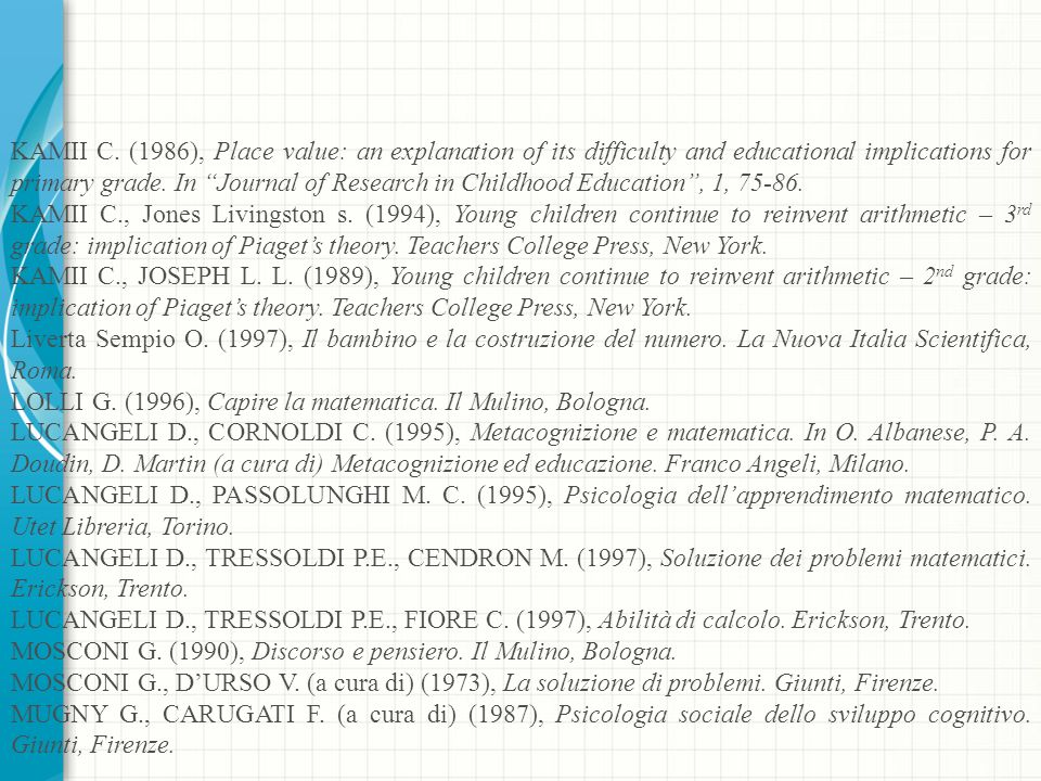 KAMII C. (1986), Place value: an explanation of its difficulty and educational implications for primary grade. In Journal of Research in Childhood Edu
