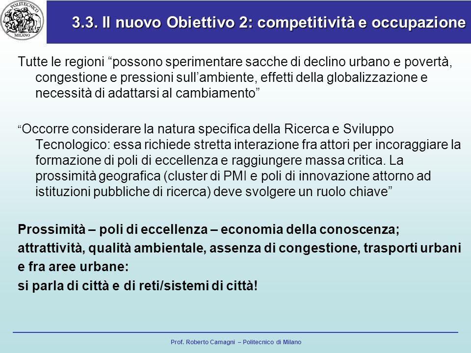 Prof. Roberto Camagni – Politecnico di Milano 3.3. Il nuovo Obiettivo 2: competitività e occupazione Tutte le regioni possono sperimentare sacche di d