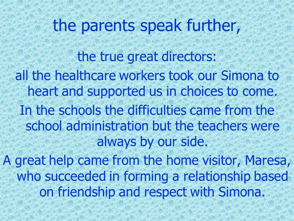 the parents speak further, the true great directors: all the healthcare workers took our Simona to heart and supported us in choices to come. In the s