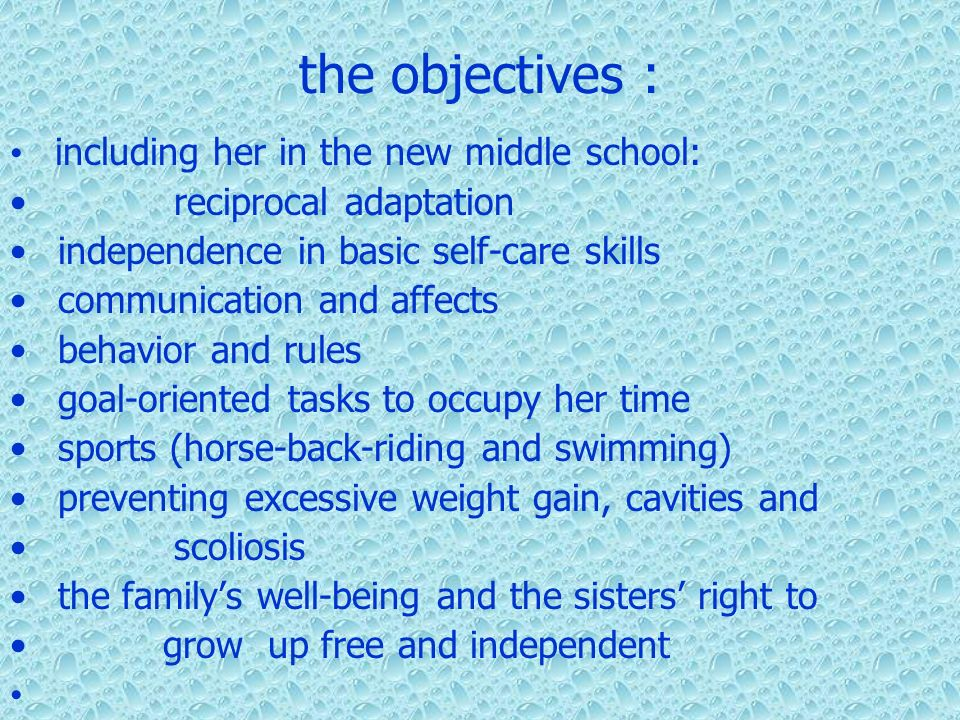 the objectives : including her in the new middle school: reciprocal adaptation independence in basic self-care skills communication and affects behavi