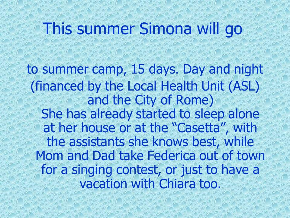 This summer Simona will go to summer camp, 15 days. Day and night (financed by the Local Health Unit (ASL) and the City of Rome) She has already start