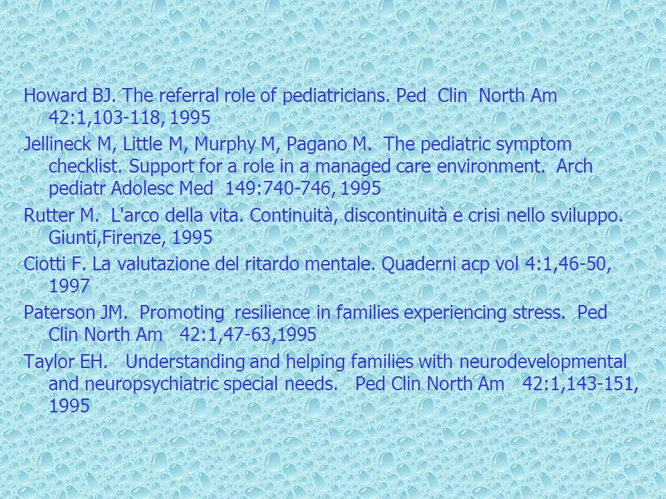 Howard BJ. The referral role of pediatricians. Ped Clin North Am 42:1,103-118, 1995 Jellineck M, Little M, Murphy M, Pagano M. The pediatric symptom c