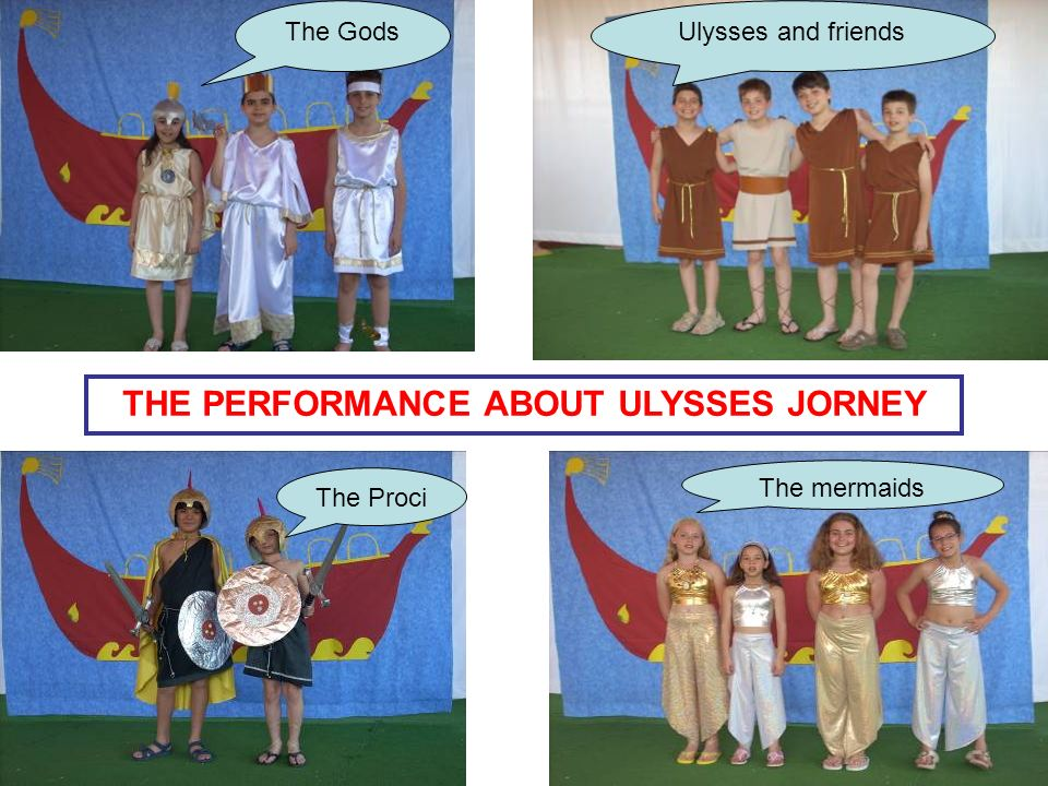 THE PERFORMANCE ABOUT ULYSSES JORNEY The GodsUlysses and friends The Proci The mermaids