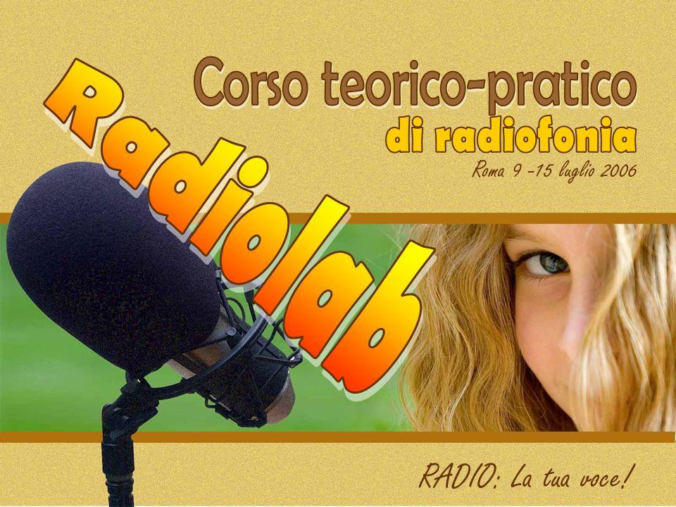 Roma 9 -15 luglio 2006 RADIO: La tua voce!