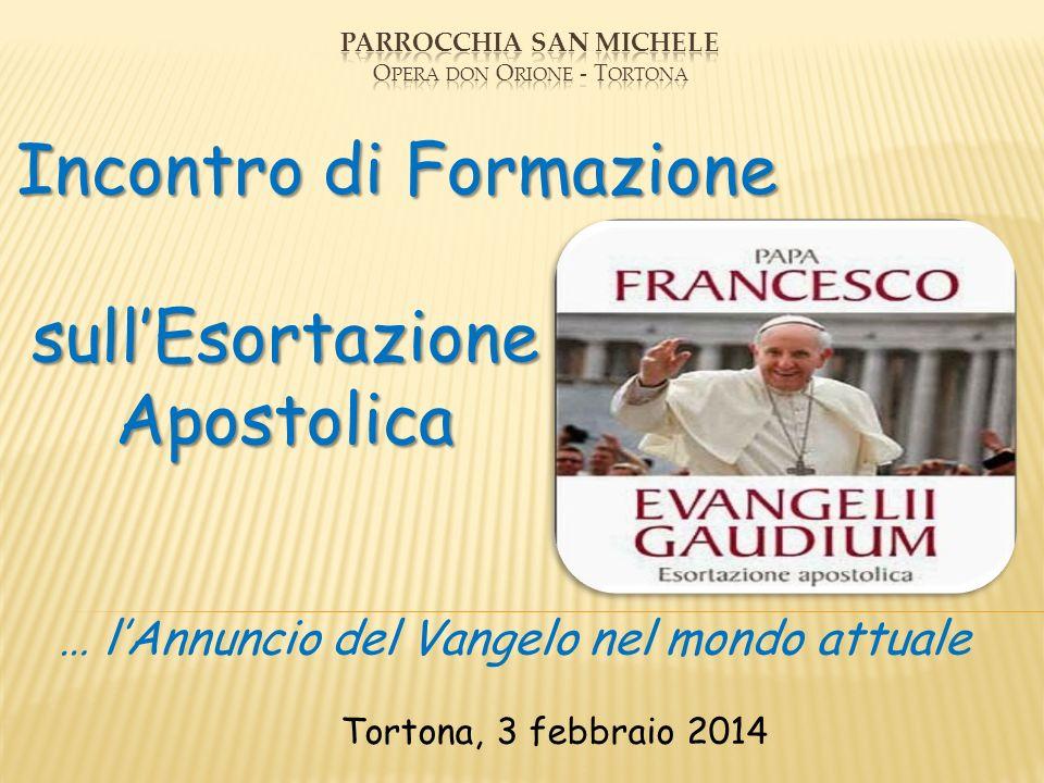 Incontro di Formazione sullEsortazione sullEsortazione Apostolica Apostolica Tortona, 3 febbraio 2014 … lAnnuncio del Vangelo nel mondo attuale