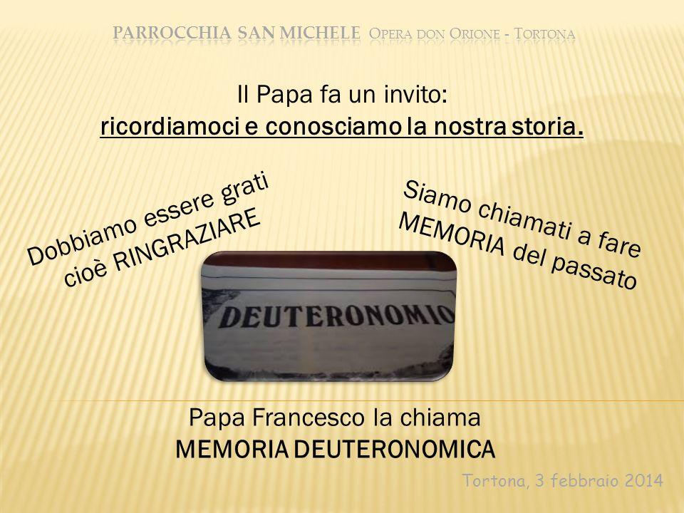 Tortona, 3 febbraio 2014 Il Papa fa un invito: ricordiamoci e conosciamo la nostra storia. Dobbiamo essere grati cioè RINGRAZIARE Papa Francesco la ch