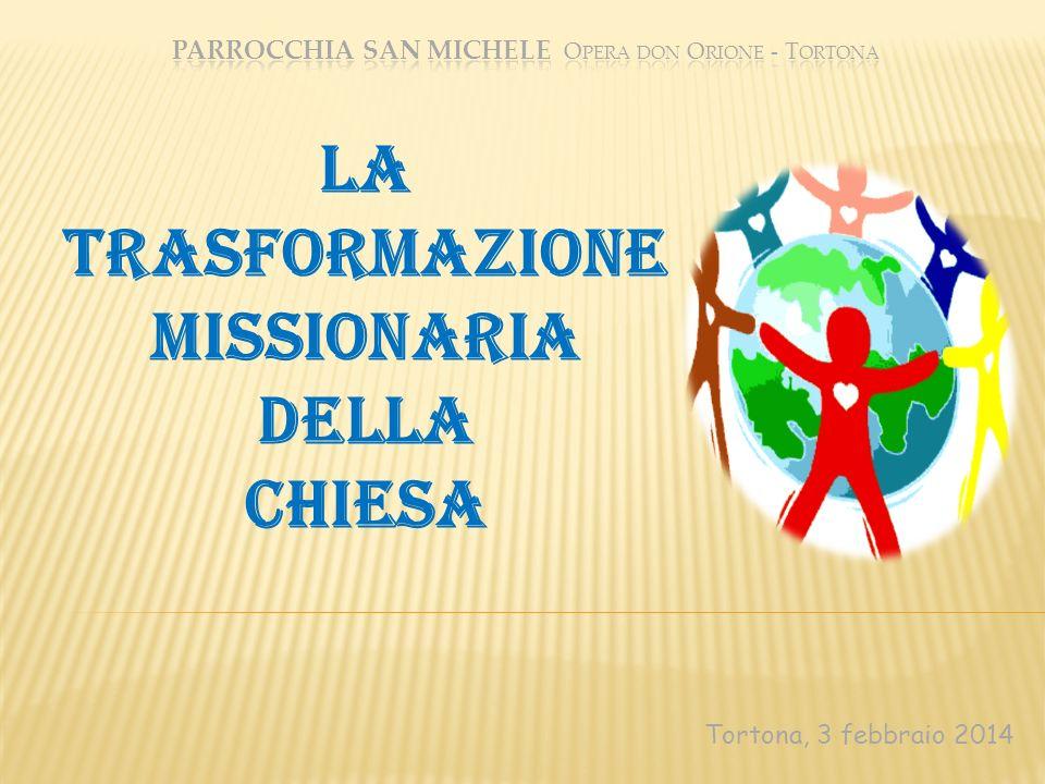 Tortona, 3 febbraio 2014 La Trasformazione Missionaria della chiesa