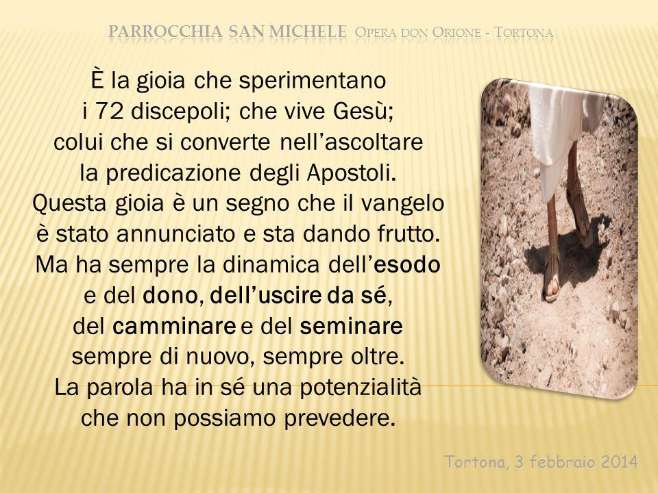 Tortona, 3 febbraio 2014 È la gioia che sperimentano i 72 discepoli; che vive Gesù; colui che si converte nellascoltare la predicazione degli Apostoli