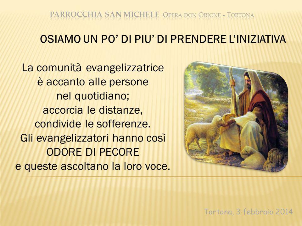 Tortona, 3 febbraio 2014 La comunità evangelizzatrice è accanto alle persone nel quotidiano; accorcia le distanze, condivide le sofferenze. Gli evange