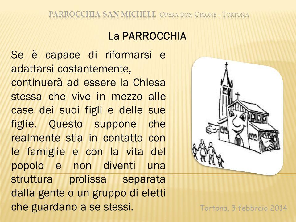 Tortona, 3 febbraio 2014 Se è capace di riformarsi e adattarsi costantemente, continuerà ad essere la Chiesa stessa che vive in mezzo alle case dei su