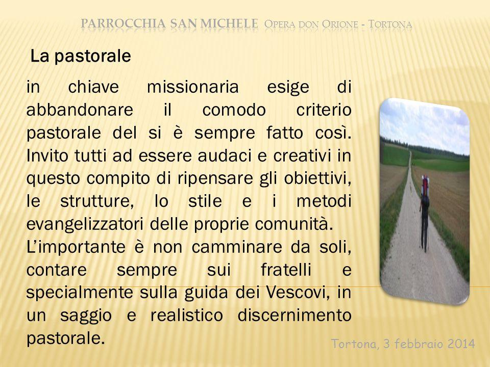 Tortona, 3 febbraio 2014 in chiave missionaria esige di abbandonare il comodo criterio pastorale del si è sempre fatto così. Invito tutti ad essere au