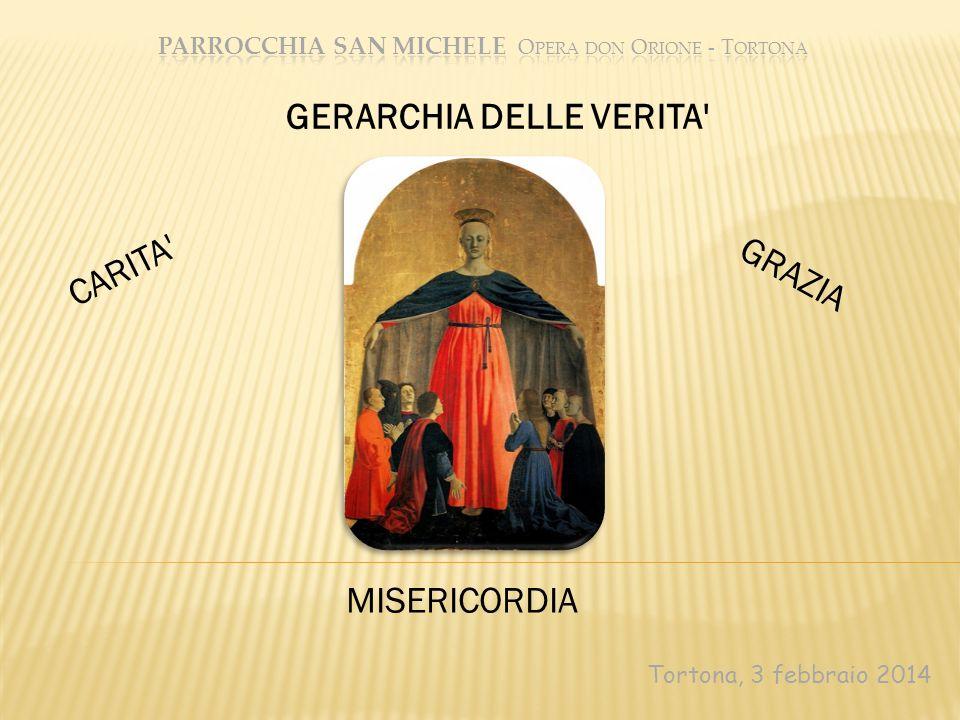 Tortona, 3 febbraio 2014 GERARCHIA DELLE VERITA' CARITA' GRAZIA MISERICORDIA