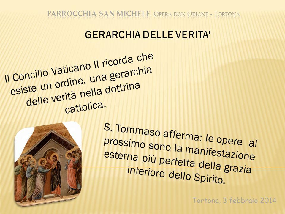 Tortona, 3 febbraio 2014 GERARCHIA DELLE VERITA' S. Tommaso afferma: le opere al prossimo sono la manifestazione esterna più perfetta della grazia int