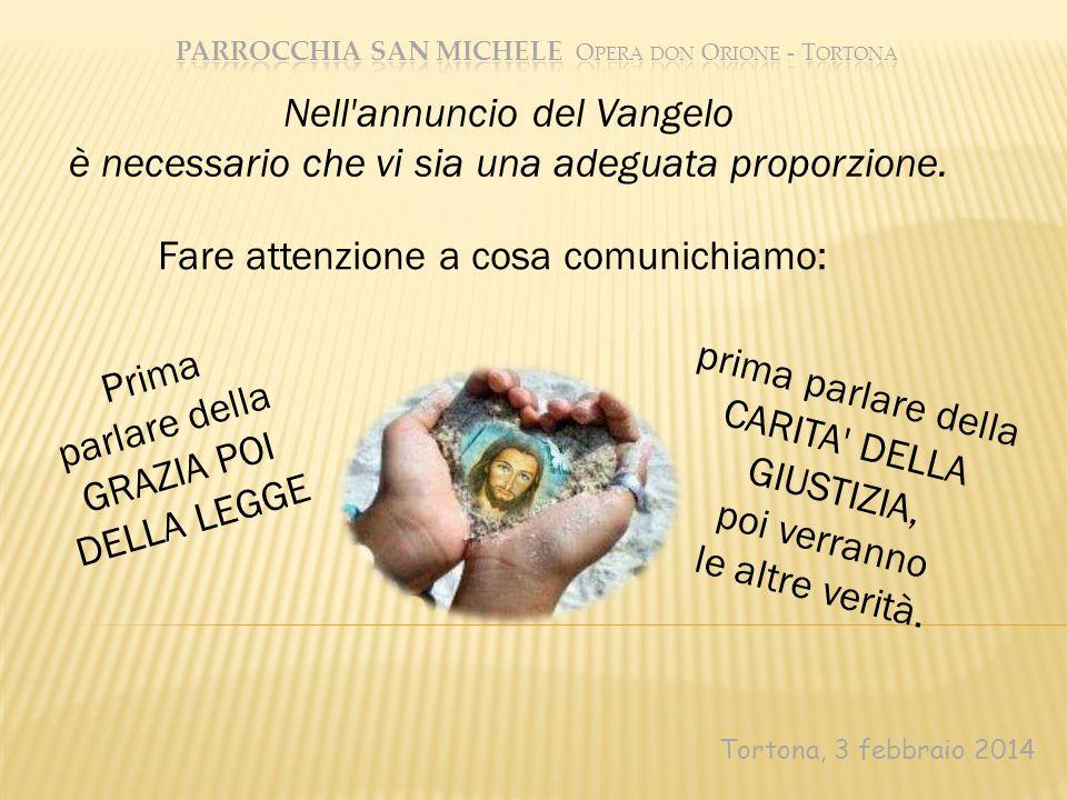 Tortona, 3 febbraio 2014 Nell'annuncio del Vangelo è necessario che vi sia una adeguata proporzione. Fare attenzione a cosa comunichiamo: prima parlar