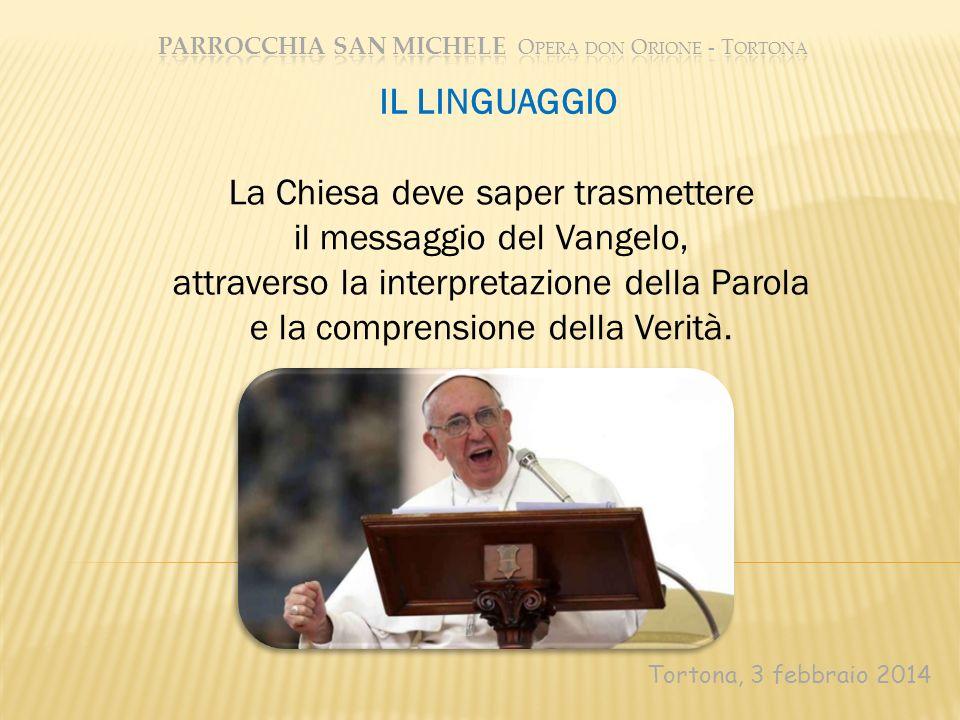 Tortona, 3 febbraio 2014 La Chiesa deve saper trasmettere il messaggio del Vangelo, attraverso la interpretazione della Parola e la comprensione della