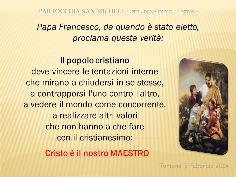 Tortona, 3 febbraio 2014 Papa Francesco, da quando è stato eletto, proclama questa verità: Il popolo cristiano deve vincere le tentazioni interne che