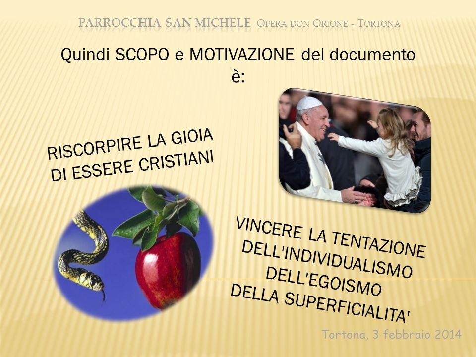 Tortona, 3 febbraio 2014 RISCORPIRE LA GIOIA DI ESSERE CRISTIANI Quindi SCOPO e MOTIVAZIONE del documento è: VINCERE LA TENTAZIONE DELL'INDIVIDUALISMO