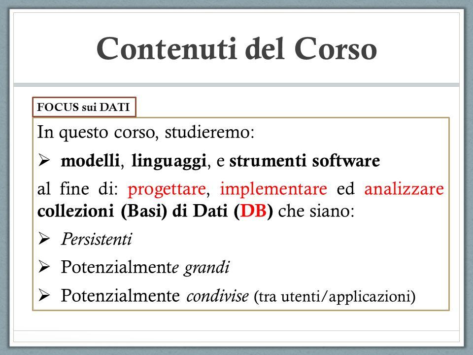 Contenuti del Corso In questo corso, studieremo: modelli, linguaggi, e strumenti software al fine di: progettare, implementare ed analizzare collezion