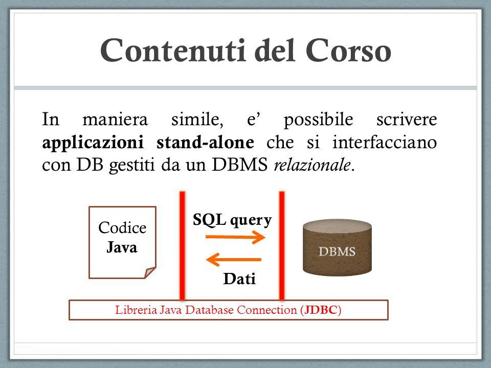 Contenuti del Corso In maniera simile, e possibile scrivere applicazioni stand-alone che si interfacciano con DB gestiti da un DBMS relazionale. Codic