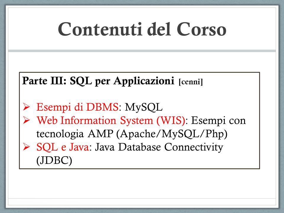 Contenuti del Corso Parte III: SQL per Applicazioni [cenni] Esempi di DBMS: MySQL Web Information System (WIS): Esempi con tecnologia AMP (Apache/MySQ