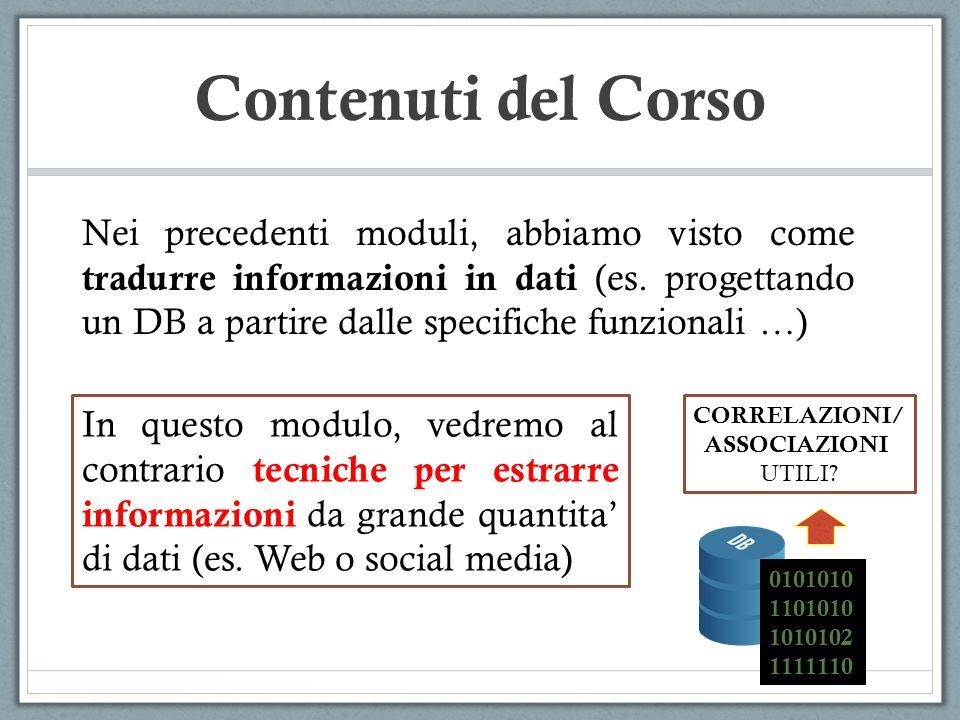 Contenuti del Corso Nei precedenti moduli, abbiamo visto come tradurre informazioni in dati (es. progettando un DB a partire dalle specifiche funziona