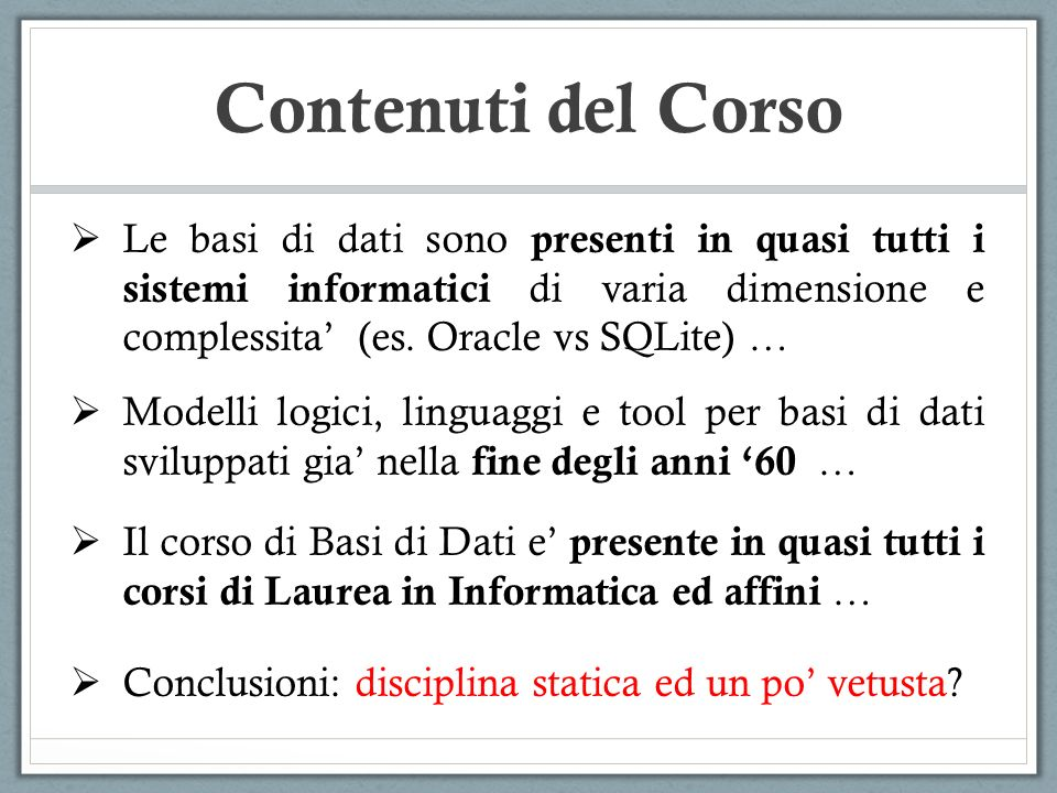 Contenuti del Corso Le basi di dati sono presenti in quasi tutti i sistemi informatici di varia dimensione e complessita (es. Oracle vs SQLite) … Mode