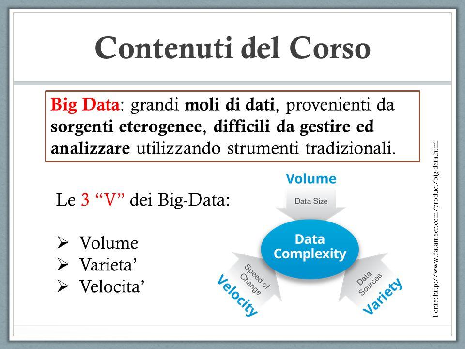 Contenuti del Corso Big Data : grandi moli di dati, provenienti da sorgenti eterogenee, difficili da gestire ed analizzare utilizzando strumenti tradi