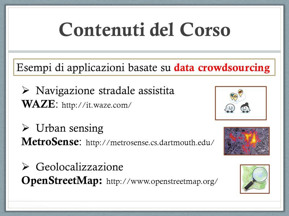 Contenuti del Corso Esempi di applicazioni basate su data crowdsourcing Navigazione stradale assistita WAZE : http://it.waze.com/ Geolocalizzazione Op