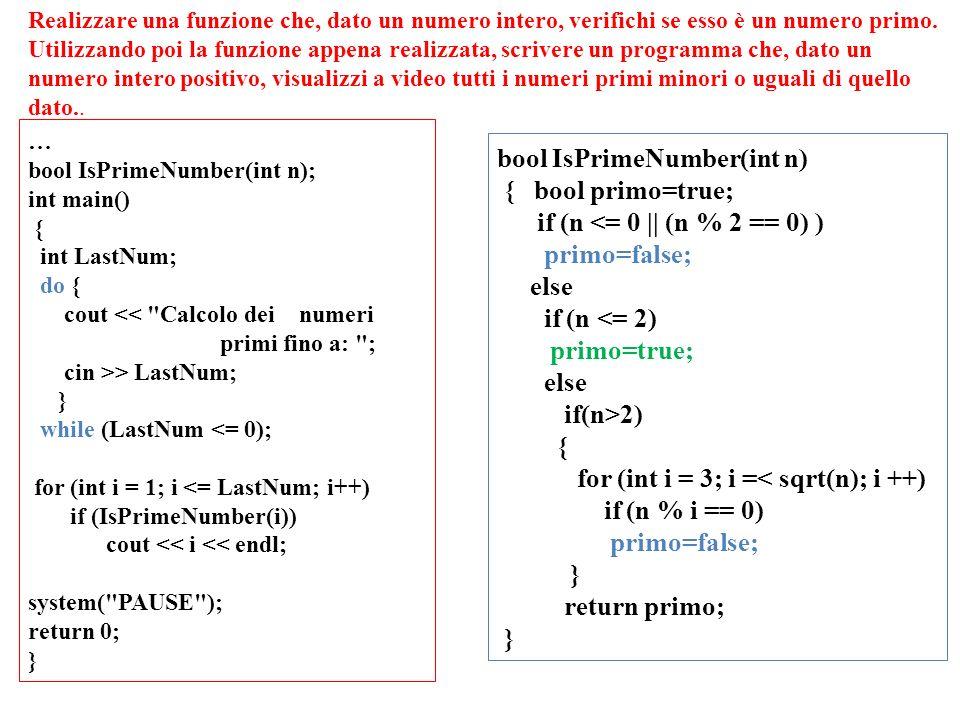 Realizzare una funzione che, dato un numero intero, verifichi se esso è un numero primo. Utilizzando poi la funzione appena realizzata, scrivere un pr